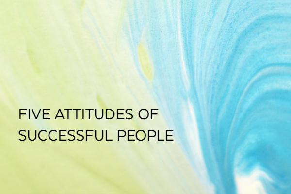 5 Attitudes of Successful People