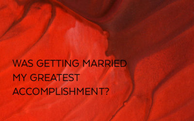 Was my greatest accomplishment getting married?