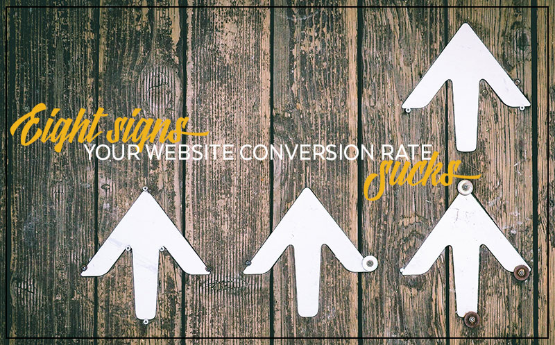 8 Signs your Website Conversion Rate Sucks